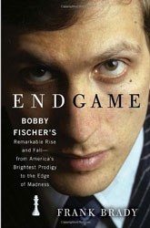 Endgame: Bobby Fischer's Remarkable Rise and Fall