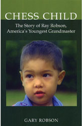 Chess Child: The Story of Ray Robson, America's Youngest Grandmaster